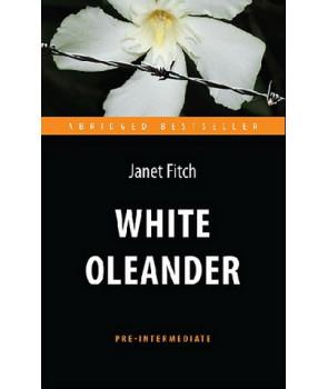 Белый олеандр (White Oleander). Адапт. книга для чтения на англ. языке. Pre-Intermediate