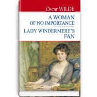A Women of No Importance; Lady Windermere's Fan = Жінка не варта уваги; Віяло леді Віндермір