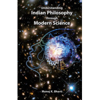 Understanding Indian Philosophy through Modern Science