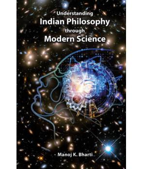 Understanding Indian Philosophy through Modern Science